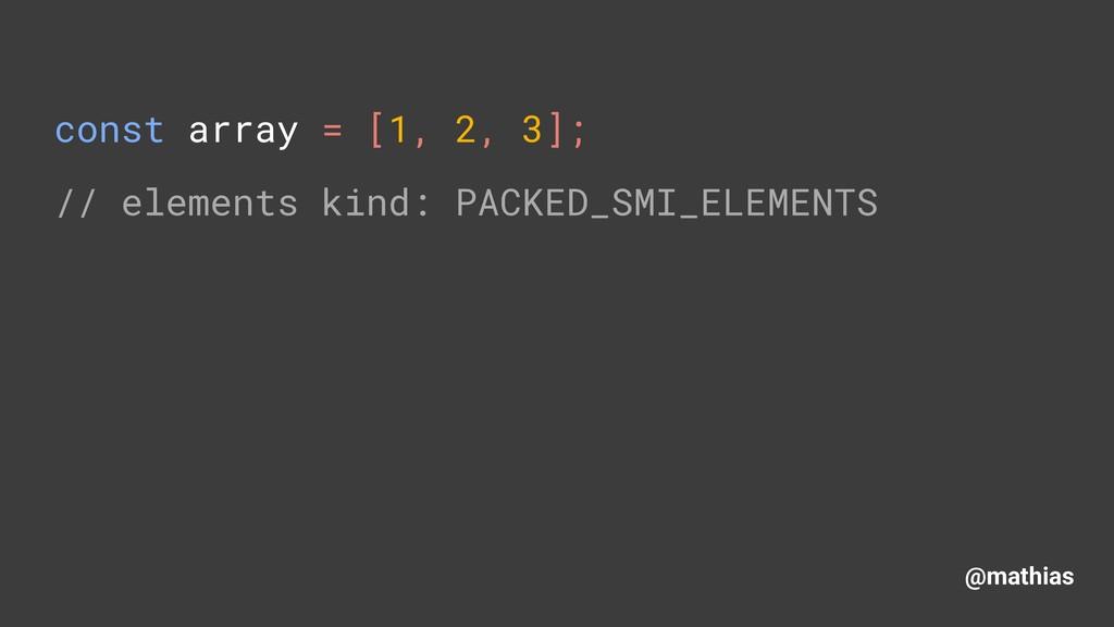 @mathias const array = [1, 2, 3]; // elements ...