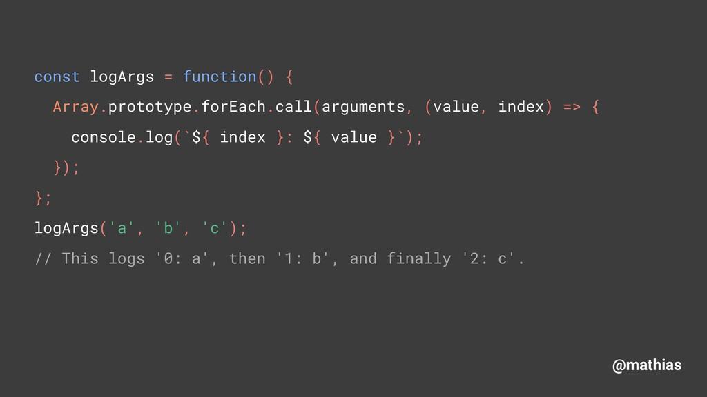 @mathias const logArgs = function() { Array.pr...