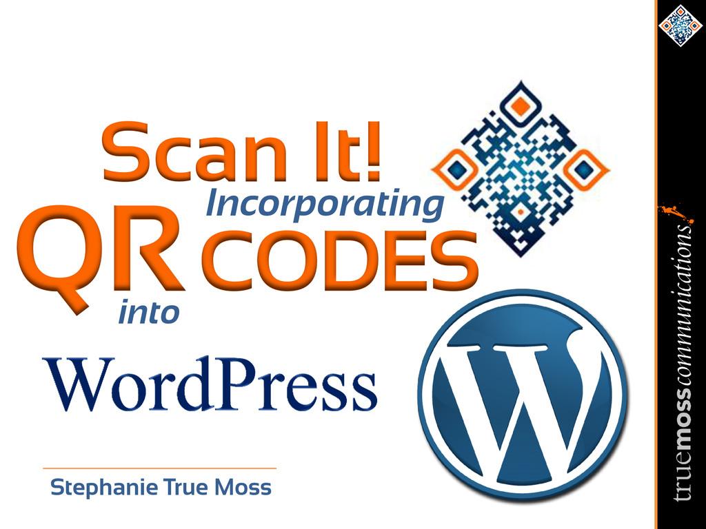 QR CODES Stephanie True Moss Incorporating Scan...