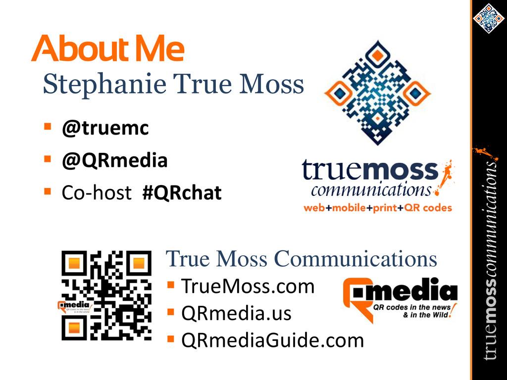 About Me Stephanie True Moss  @truemc  @QRmed...
