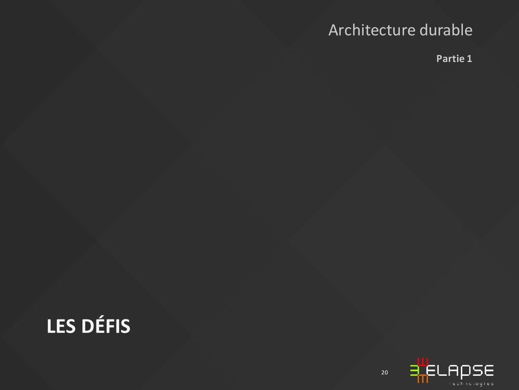 LES DÉFIS Partie 1 20 Architecture durable