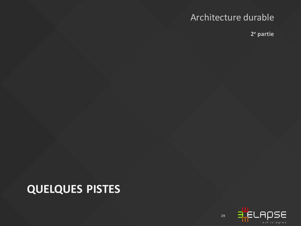 QUELQUES PISTES 2e partie 29 Architecture durab...