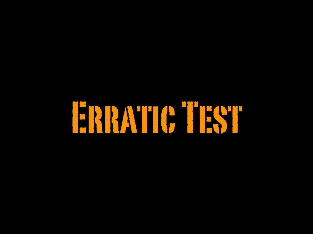 Erratic Test