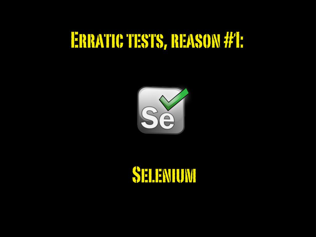 Erratic tests, reason #1: Selenium
