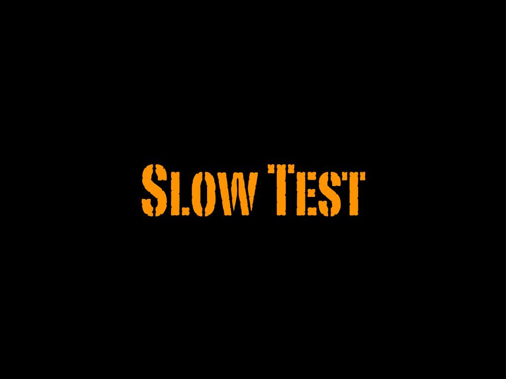 Slow Test