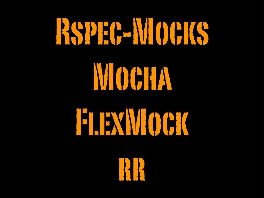 Rspec-Mocks Mocha FlexMock rr