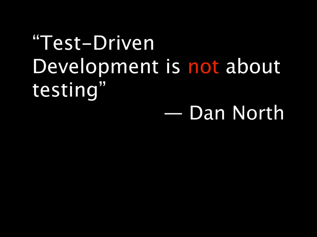"""""""Test-Driven Development is not about testing"""" ..."""