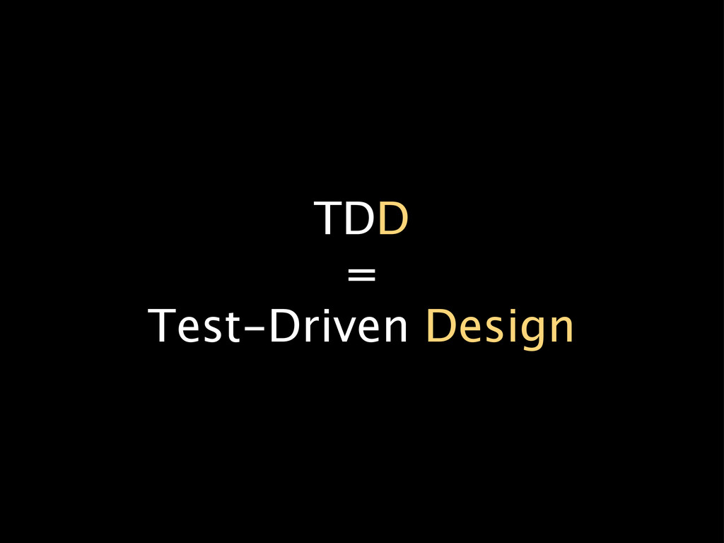 TDD = Test-Driven Design