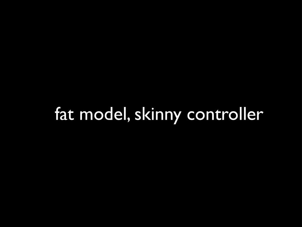 fat model, skinny controller