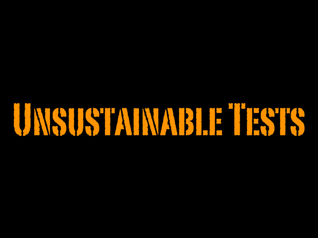 Unsustainable Tests