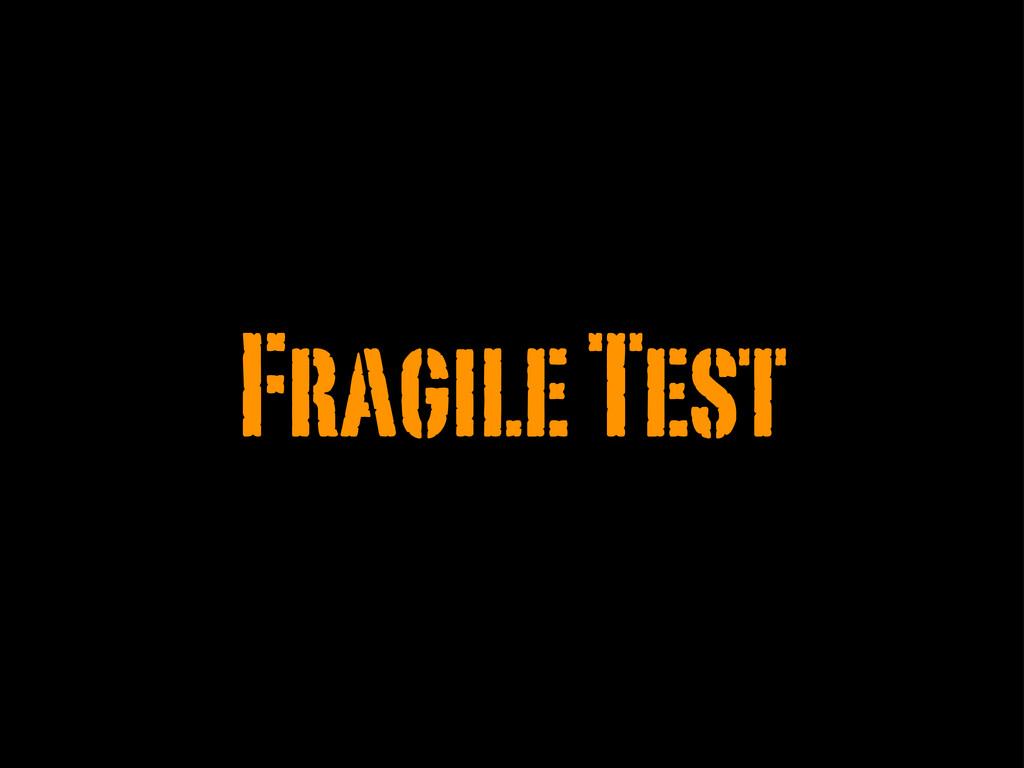 Fragile Test
