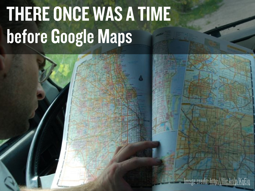 THERE ONCE WAS A TIME before Google Maps Image ...
