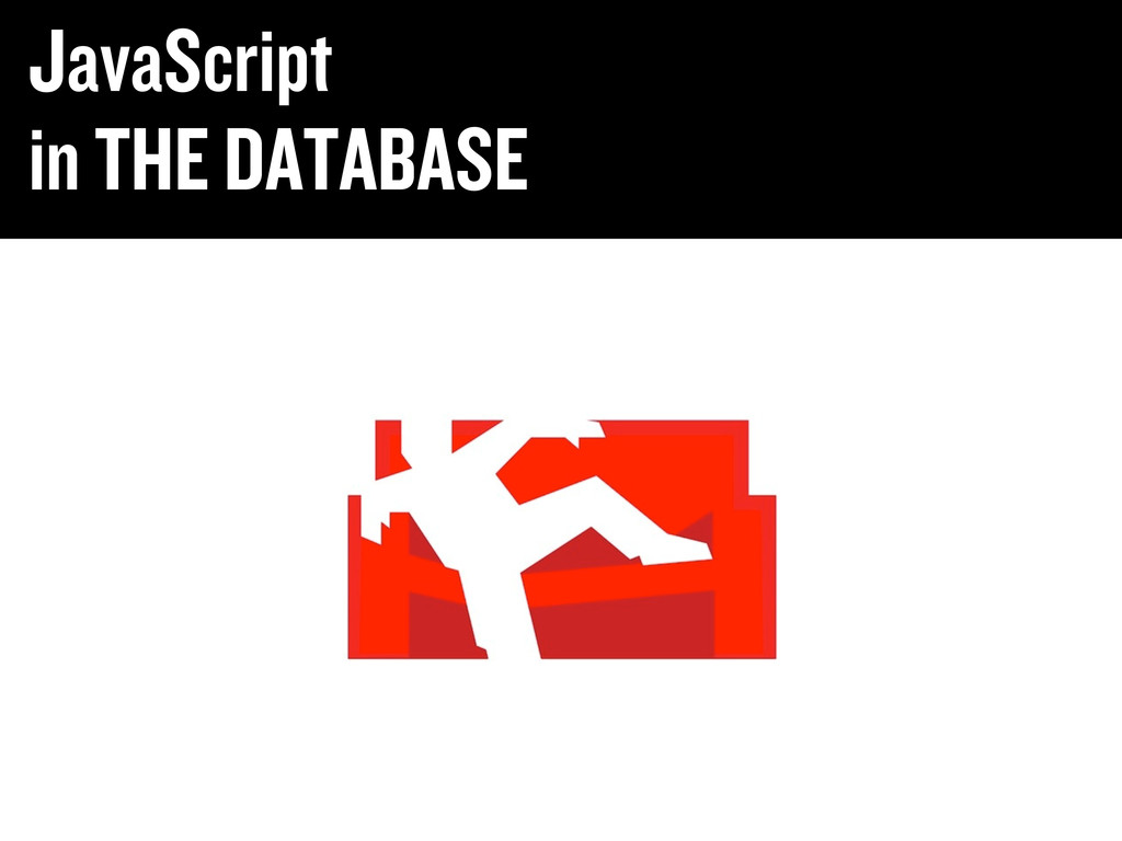 JavaScript in THE DATABASE