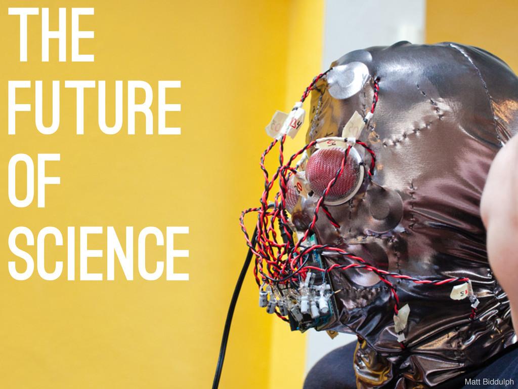 the future of science Matt Biddulph