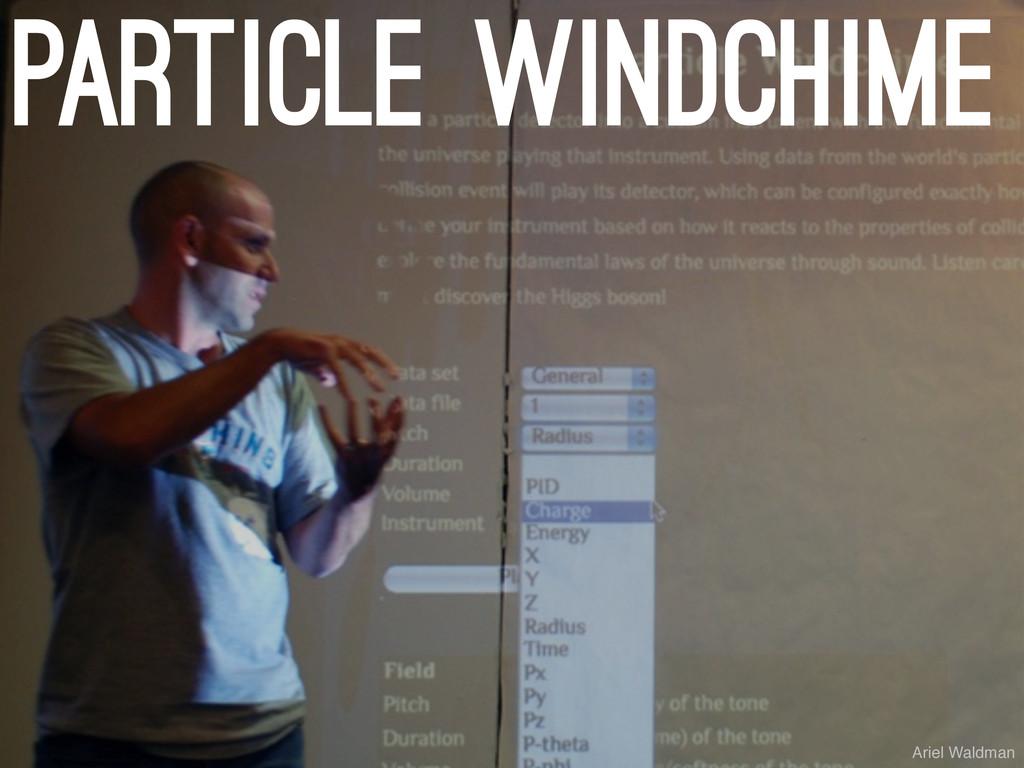 particle windchime Ariel Waldman