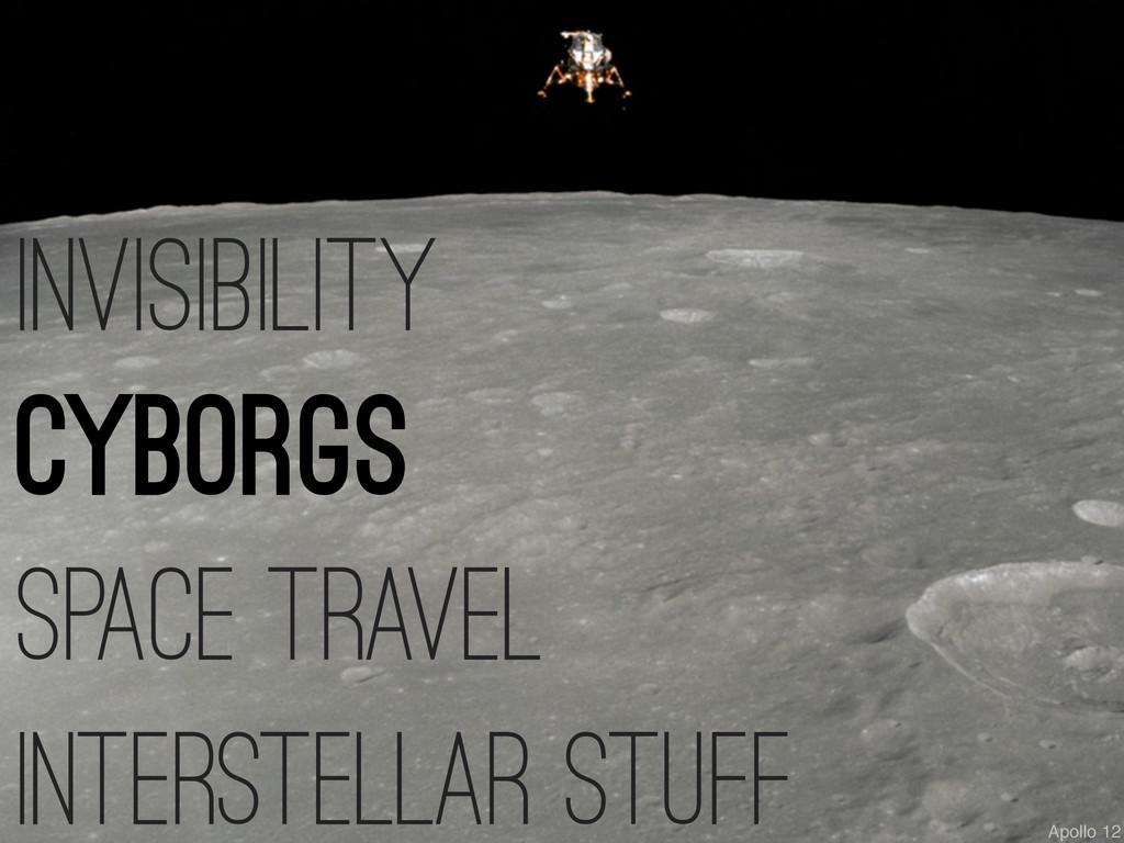 invisibility cyborgs space travel interstellar ...