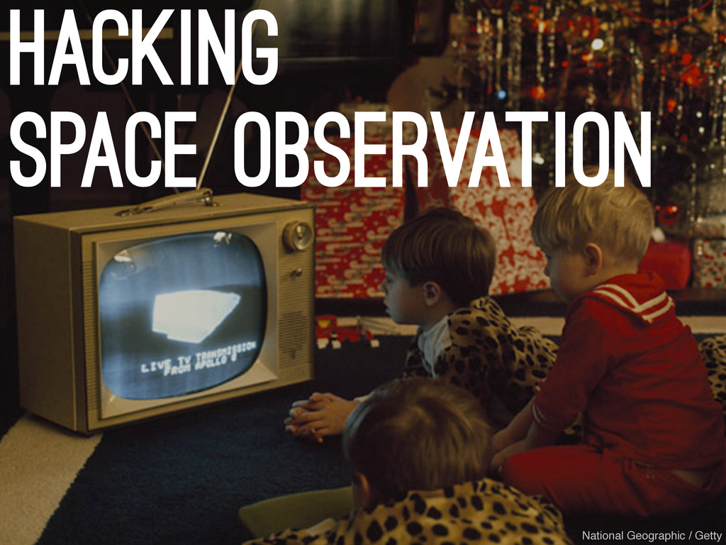 Hacking space observation National Geographic /...