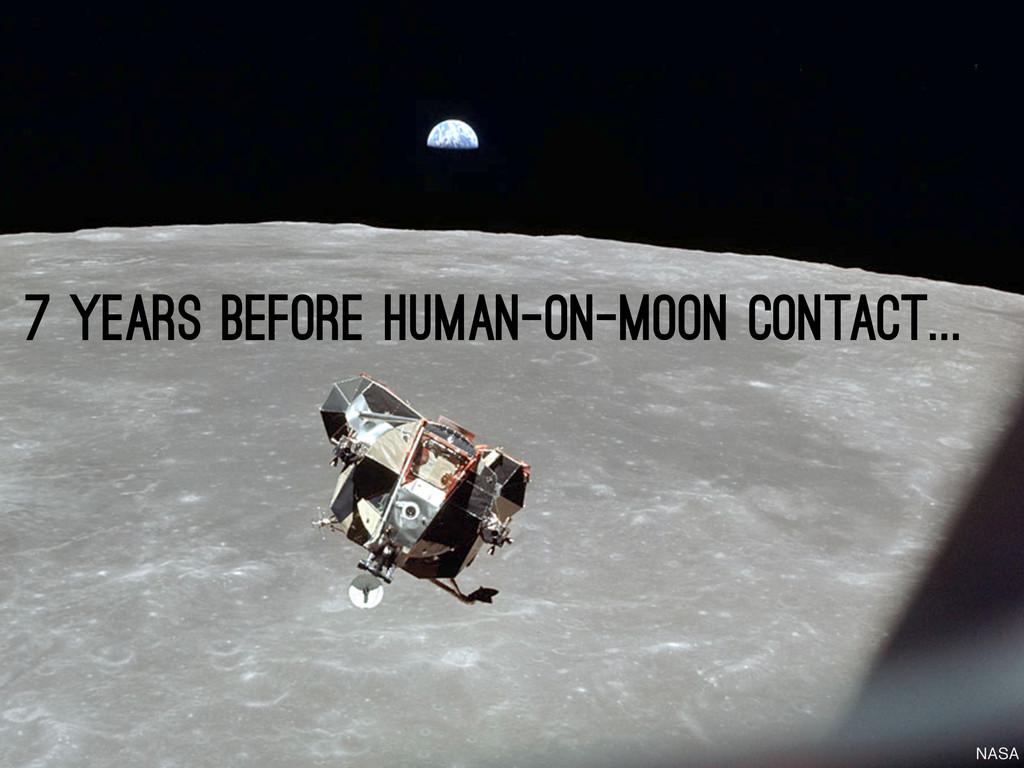 7 years before human-on-Moon contact... NASA