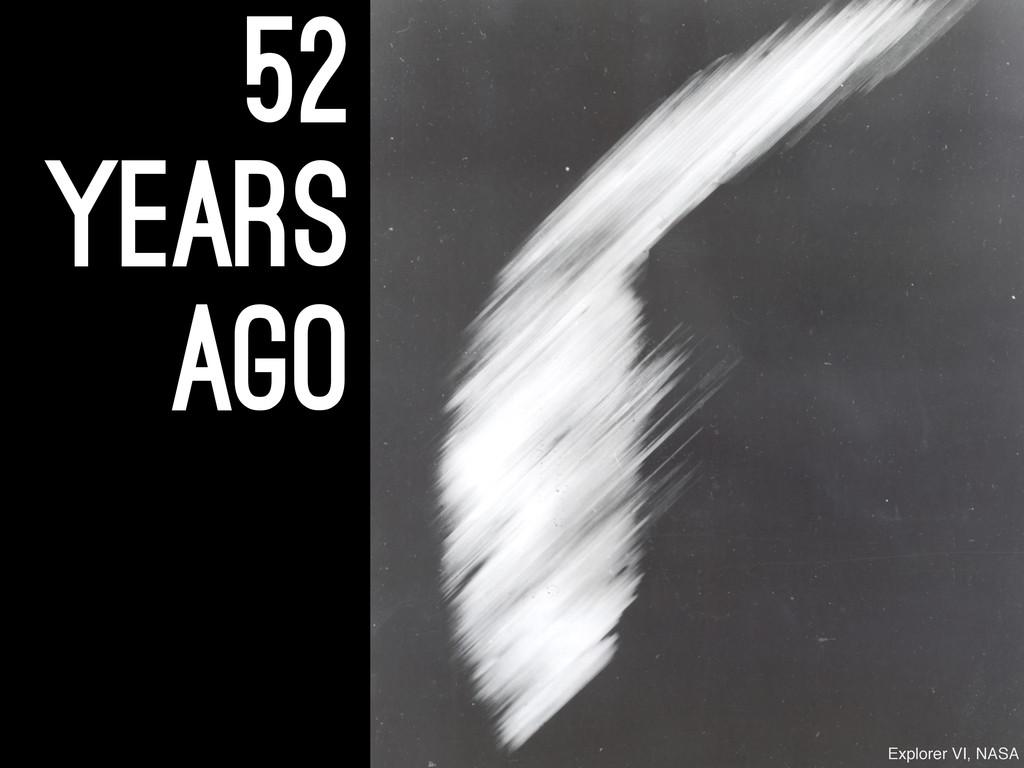 52 years ago Explorer VI, NASA