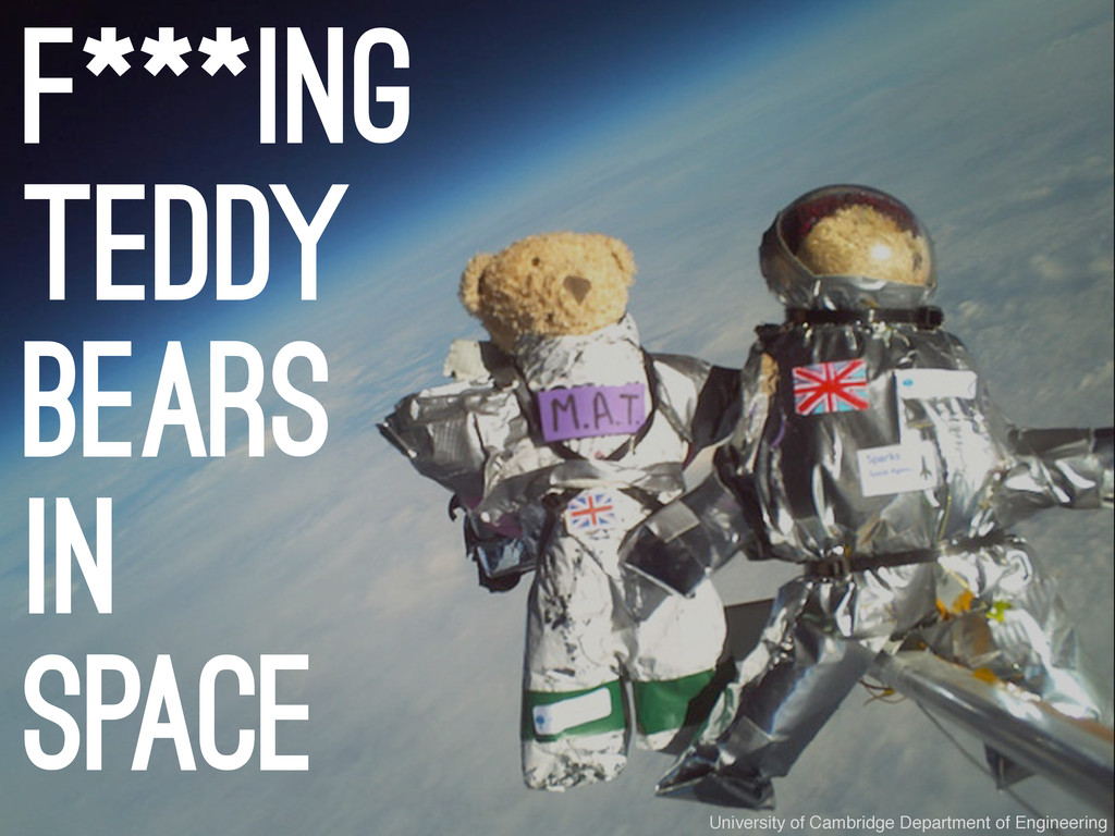 f***ing teddy bears in space University of Camb...