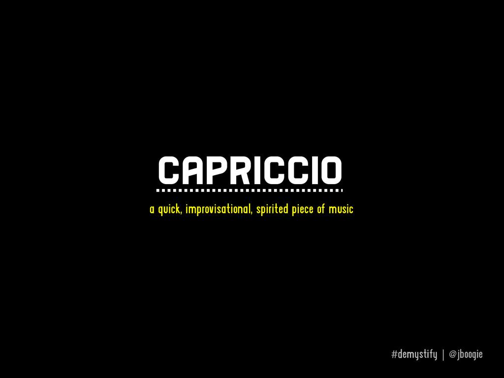 #demystify | @jboogie capriccio a quick, improv...