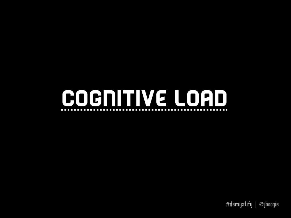 #demystify | @jboogie Cognitive load