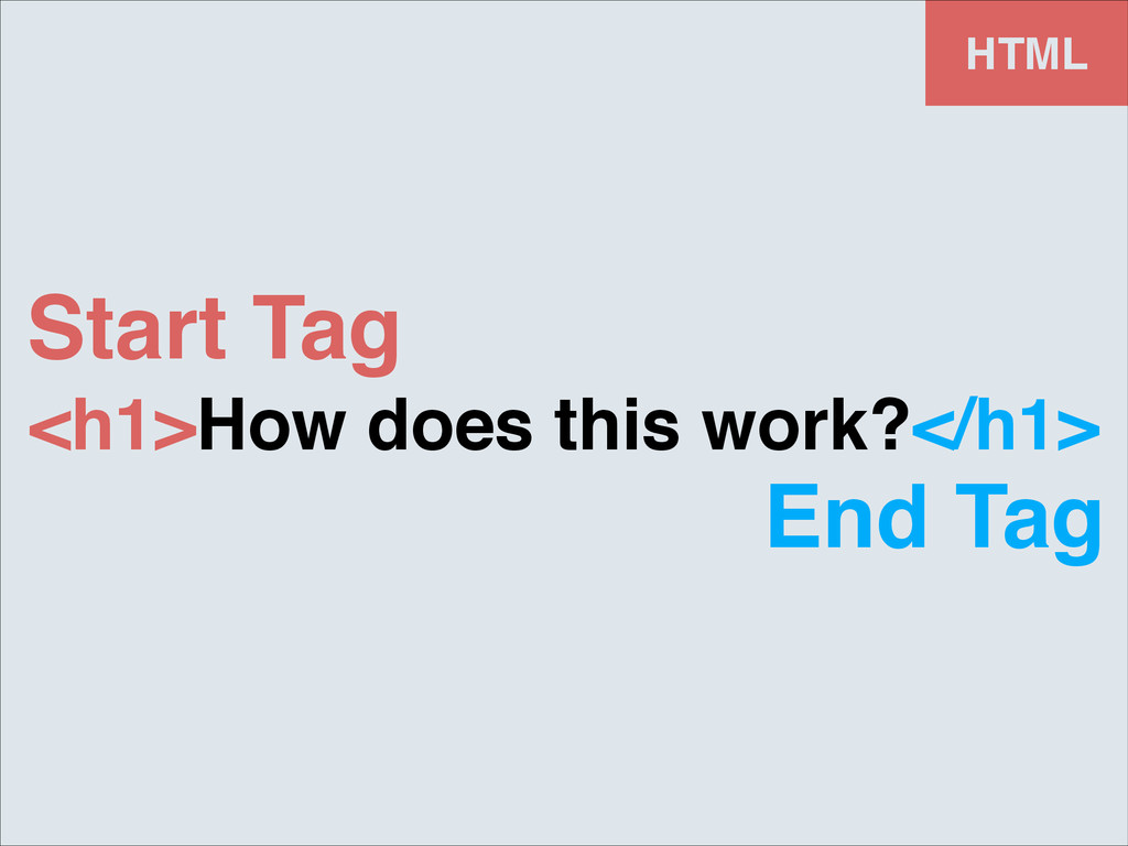 <h1>How does this work?</h1> HTML Start Tag End...