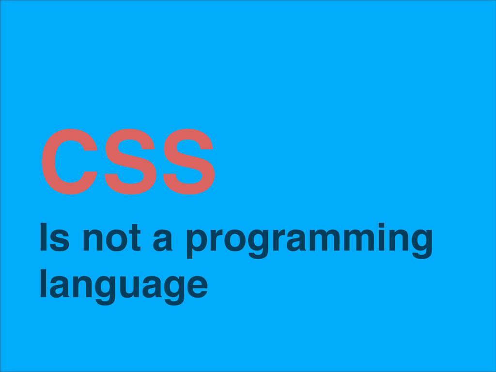 CSS! Is not a programming language