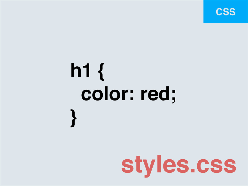 CSS h1 {! color: red;! } styles.css