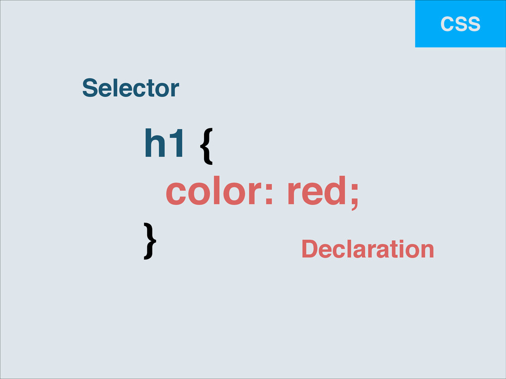 CSS h1 {! color: red;! } Selector Declaration
