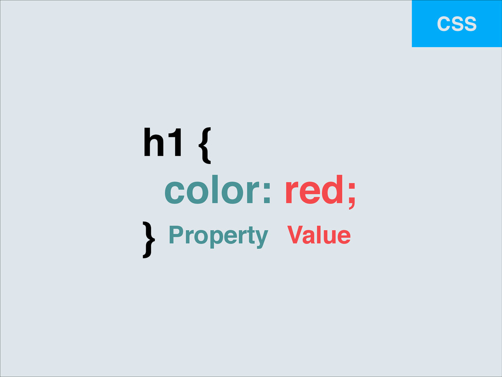 CSS h1 {! color: red;! } Property Value