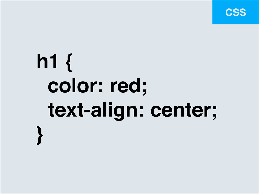 CSS h1 {! color: red;! ! text-align: center;! }