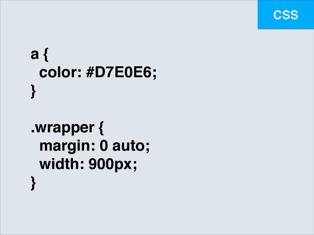CSS a {! color: #D7E0E6;! }! ! .wrapper {! marg...