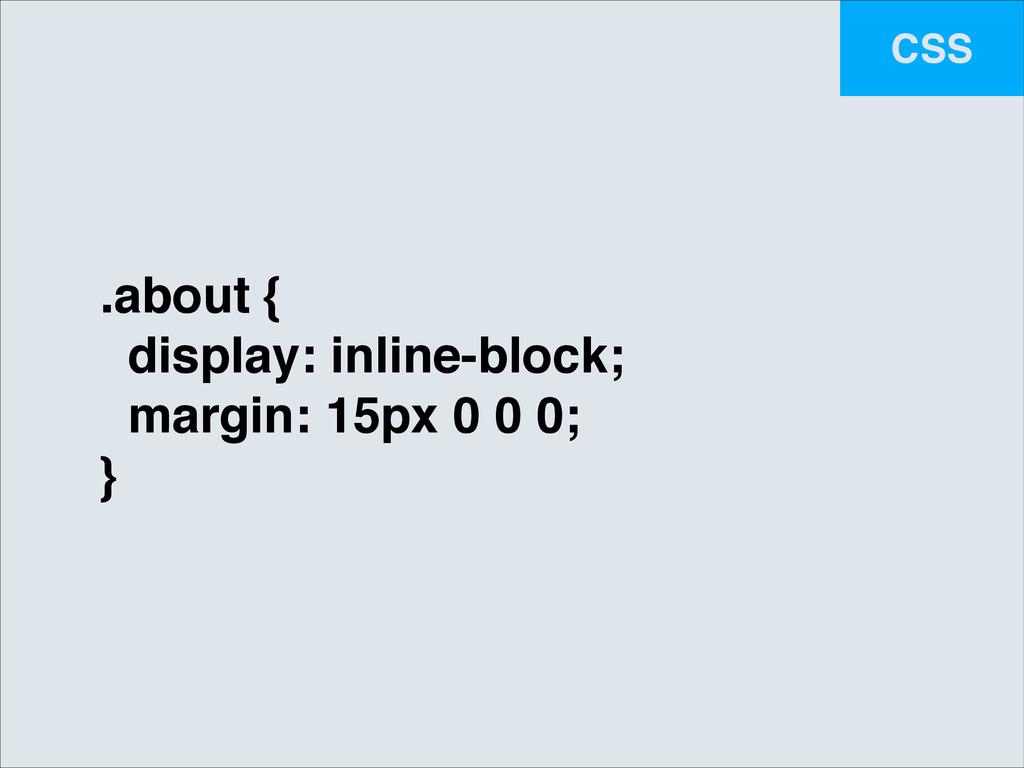 CSS .about {! display: inline-block;! margin: 1...