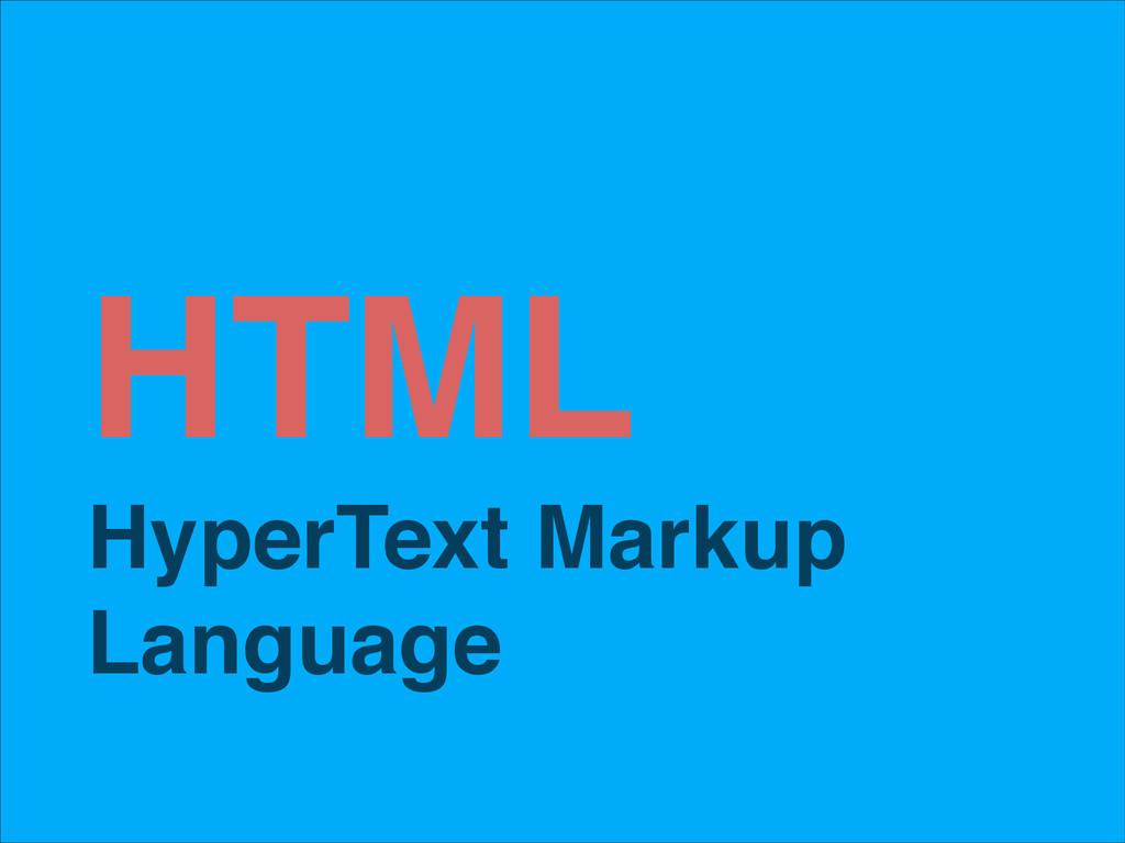 HTML! HyperText Markup Language