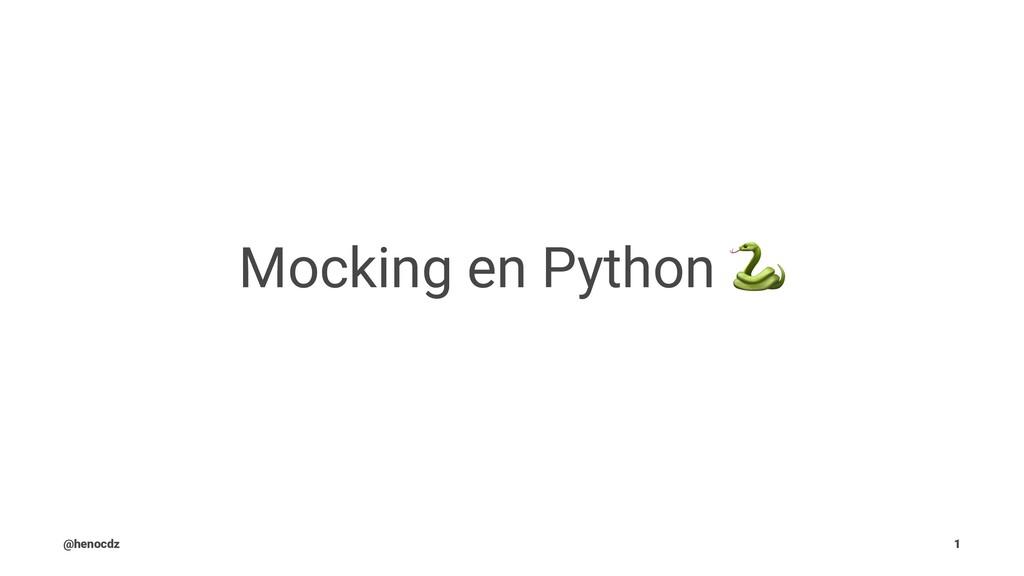 Mocking en Python @henocdz 1