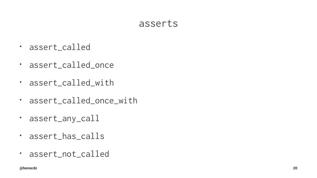 asserts • assert_called • assert_called_once • ...