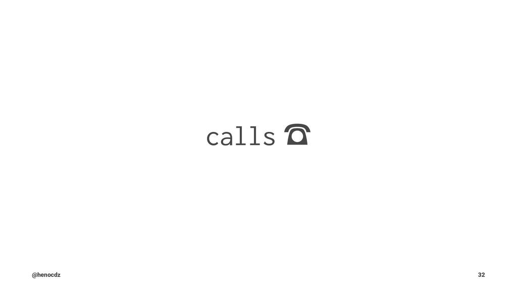 calls ὸ @henocdz 32