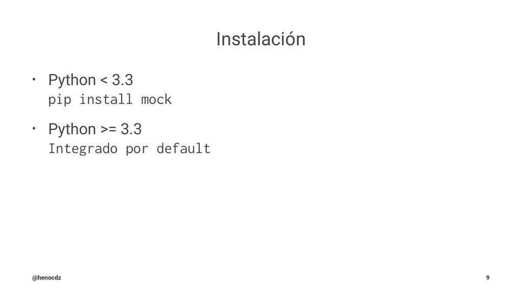 Instalación • Python < 3.3 pip install mock • P...