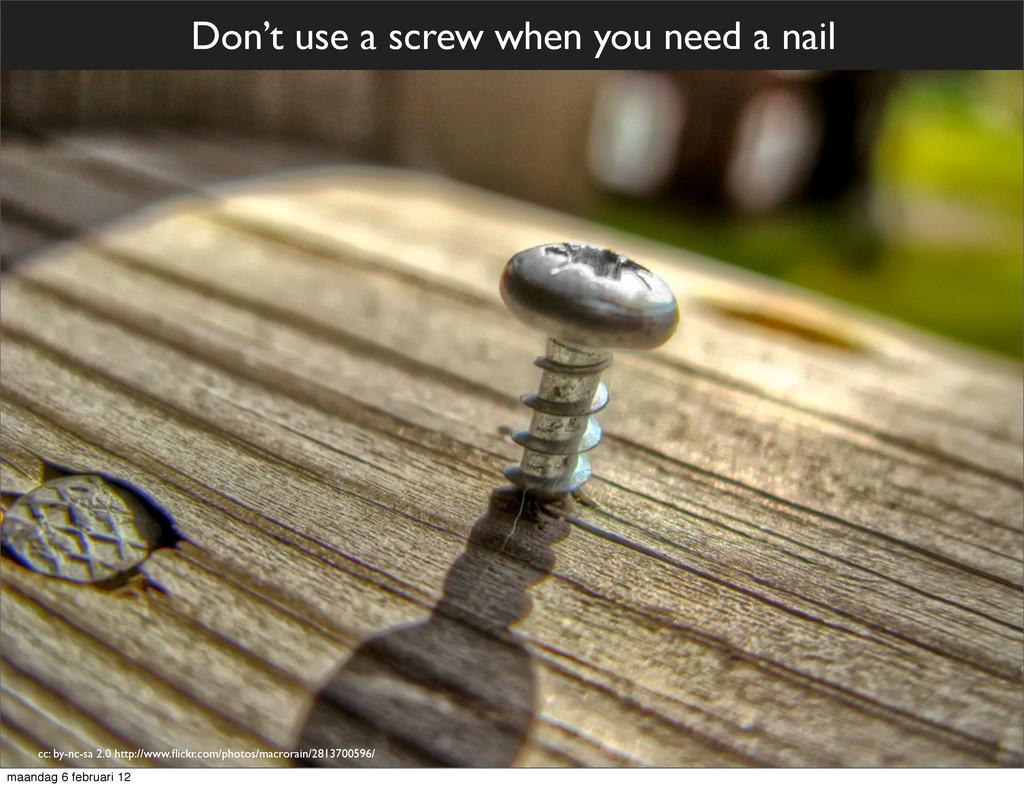 Don't use a screw when you need a nail cc: by-n...
