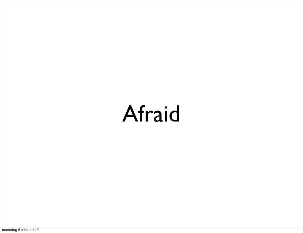Afraid maandag 6 februari 12