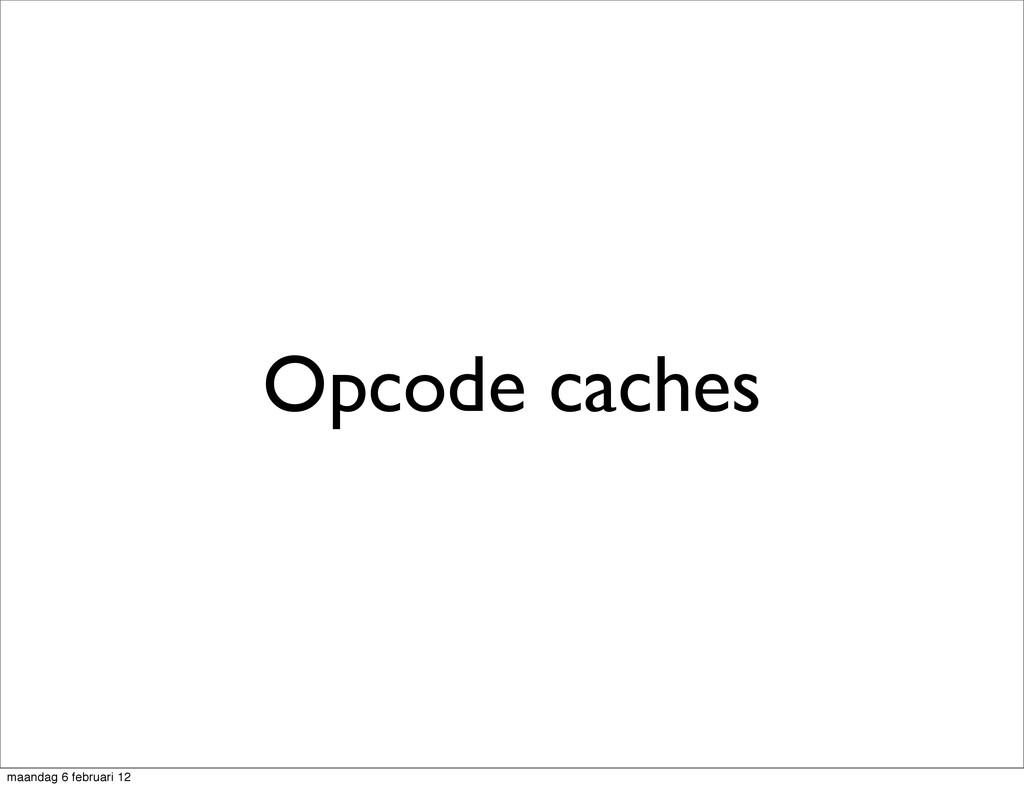 Opcode caches maandag 6 februari 12