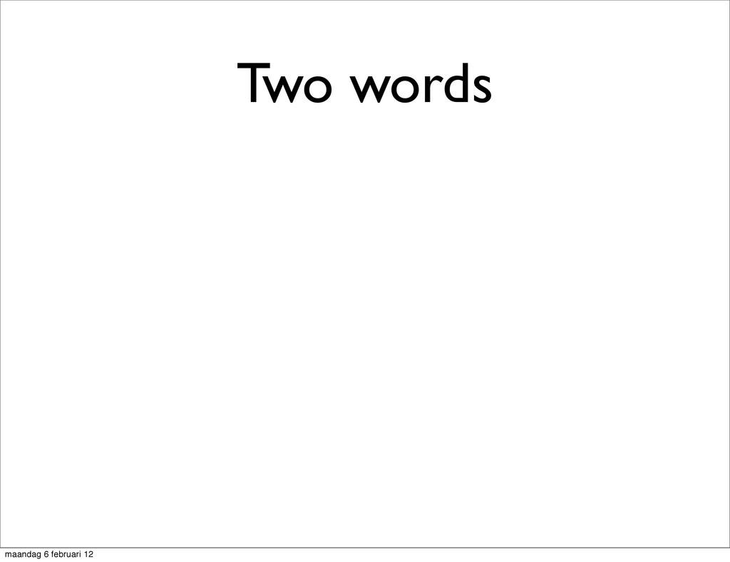 Two words maandag 6 februari 12