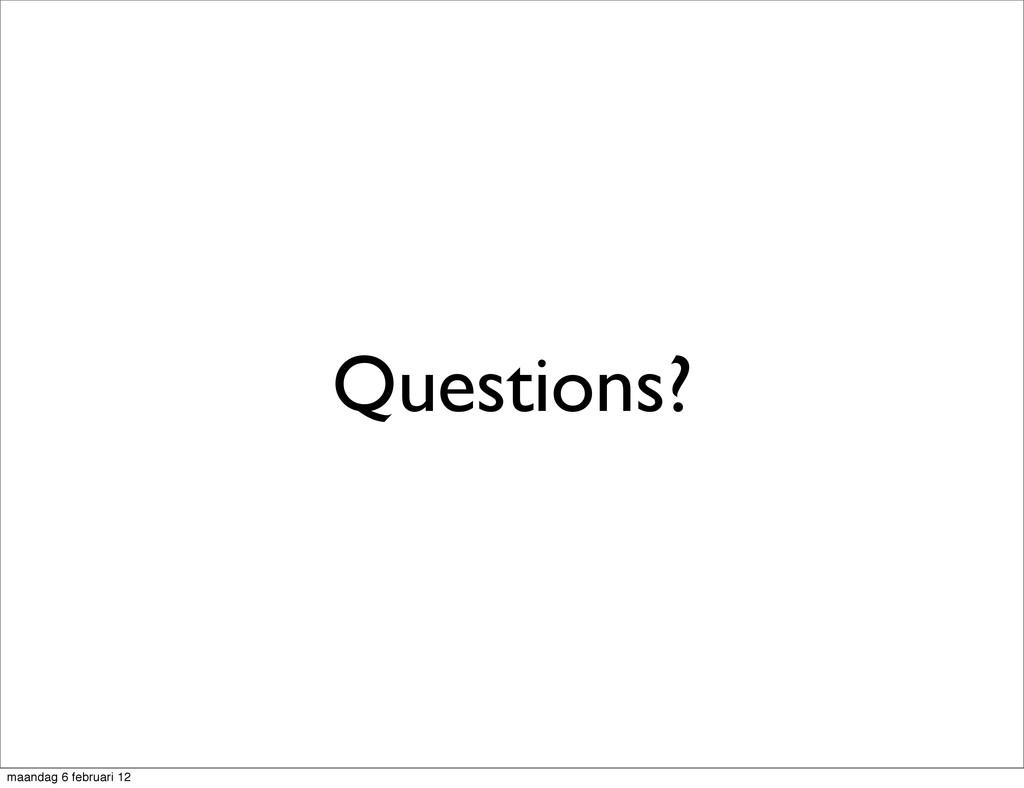 Questions? maandag 6 februari 12