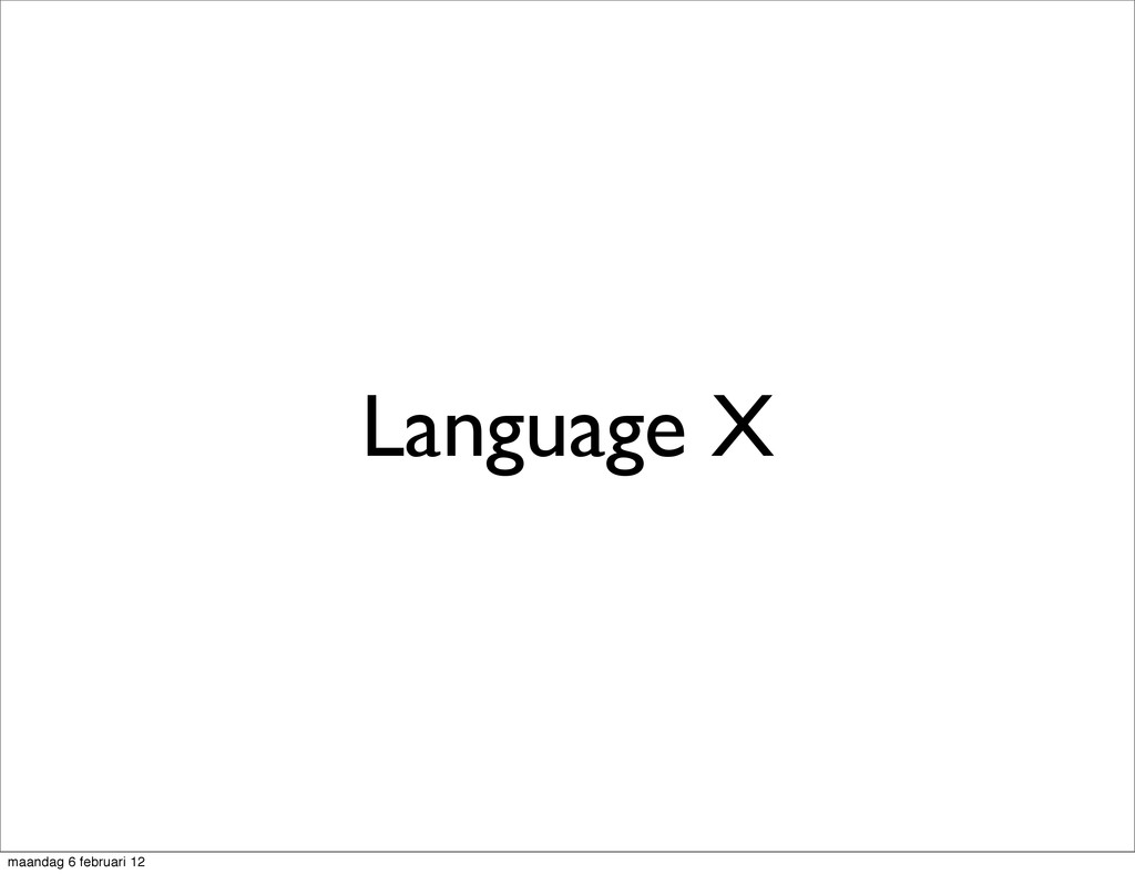 Language X maandag 6 februari 12