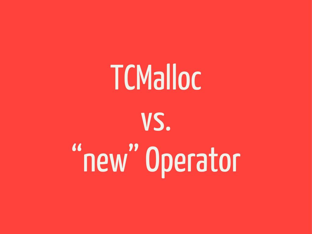 "TCMalloc vs. ""new"" Operator"