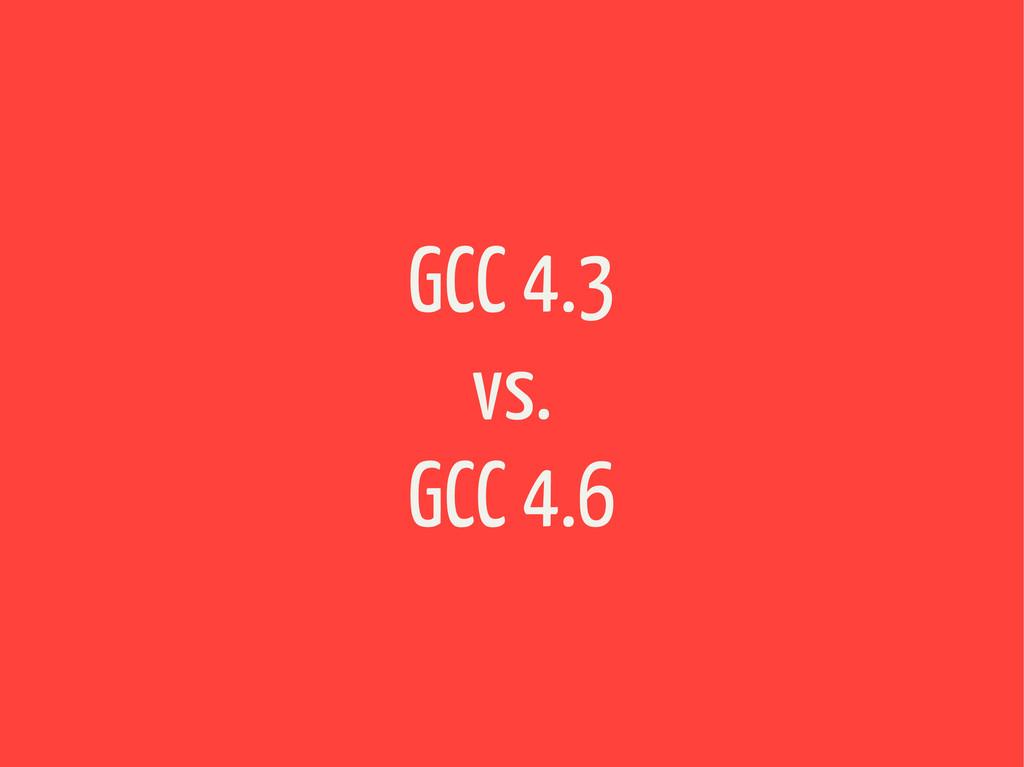 GCC 4.3 vs. GCC 4.6