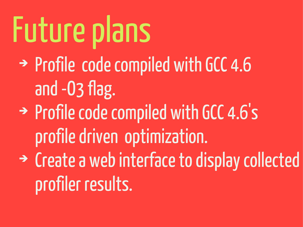 Future plans ➔ Profile code compiled with GCC 4...