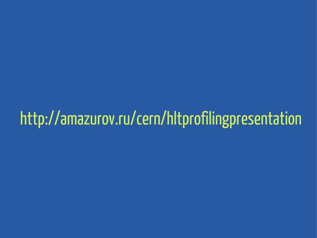 http://amazurov.ru/cern/hltprofilingpresentation