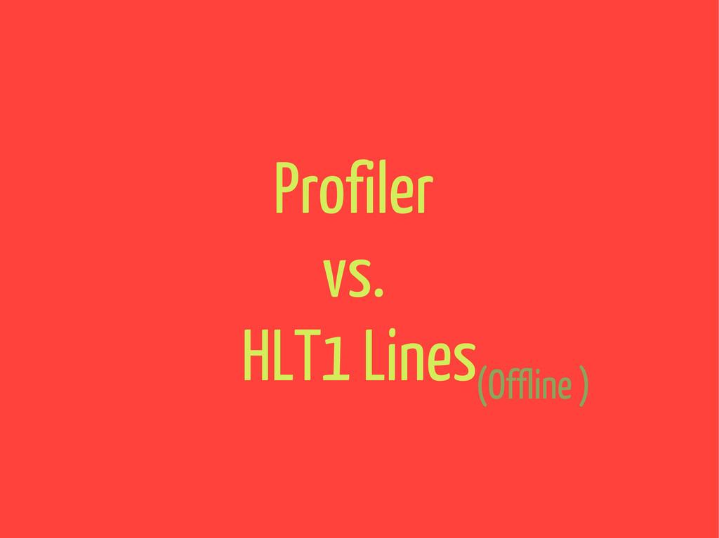 Profiler vs. HLT1 Lines (Offline )